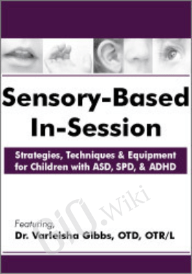 Sensory-Based In-Session: Strategies, Techniques & Equipment for Children with ASD, SPD, & ADHD - Varleisha Gibbs