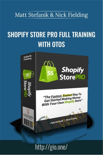 Shopify Store Pro Full Training with OTOS - Matt Stefanik & Nick Fielding