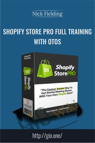 Shopify Store Pro Full Training with OTOS - Nick Fielding