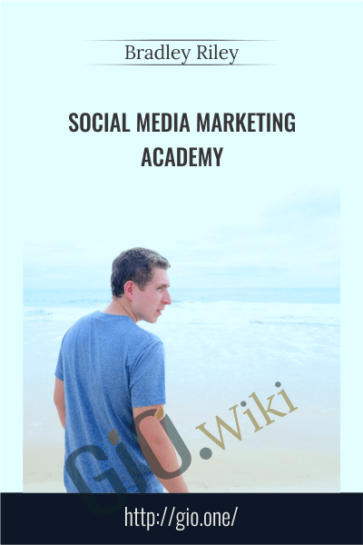 Social Media Marketing Academy - Bradley Riley
