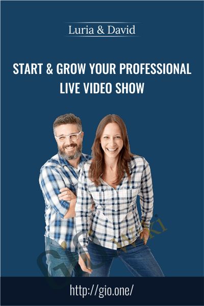 Start & Grow Your Professional Live Video Show - Luria & David