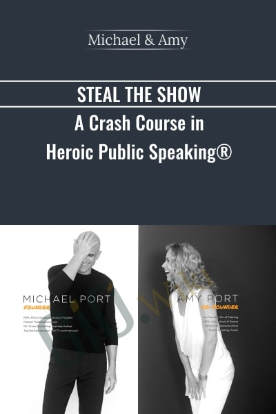Steal The Show A Crash Course In Heroic Public Speaking - Michael & Amy