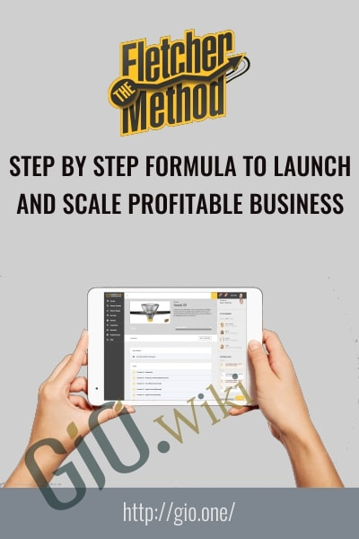 Step by Step Formula to Launch and Scale Profitable Business - Fletcher Method