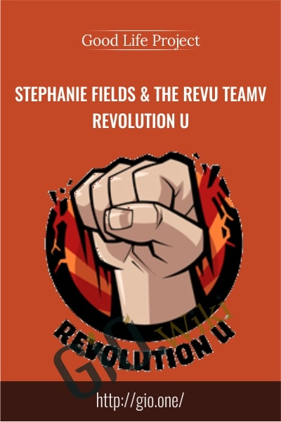 Stephanie Fields & The RevU Teamv – Revolution U - GoodLifeProject