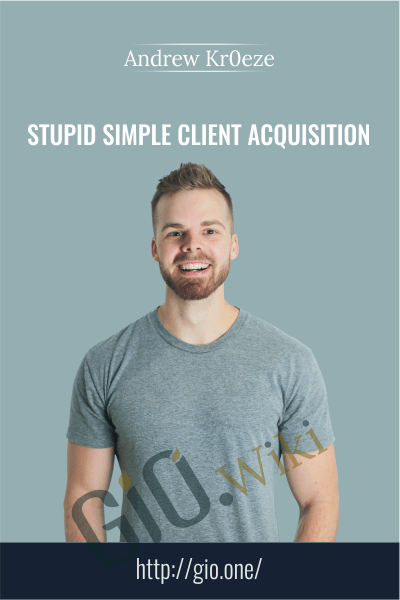 Stupid Simple Client Acquisition - Andrew Kr0eze