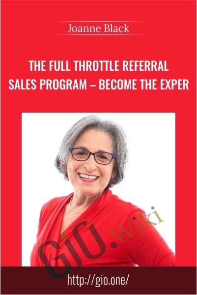 The Full Throttle Referral Sales Program – Become the Exper - Joanne Black