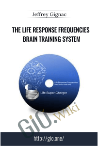 The Life Response Frequencies Brain Training System – Jeffrey Gignac