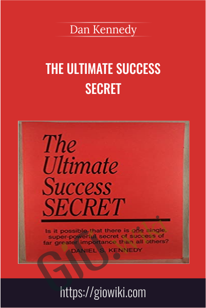 The Ultimate Success Secret - Dan Kennedy