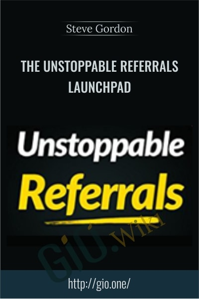 The Unstoppable Referrals Launchpad - Steve Gordon