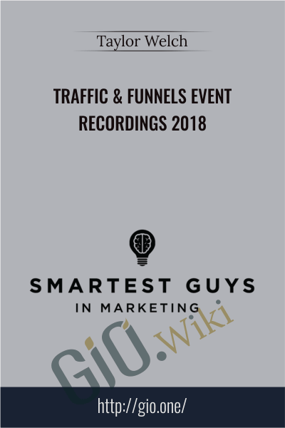 Traffic & Funnels Event Recordings 2018 - Taylor Welch