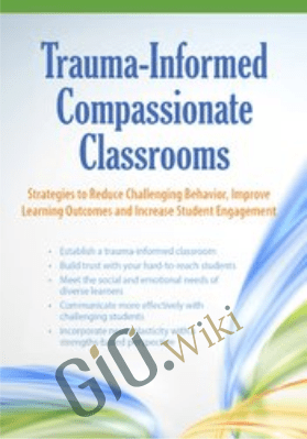 Trauma-Informed Compassionate Classrooms: Strategies to Reduce Challenging Behavior, Improve Learning Outcomes and Increase Student Engagement - Christina Reese