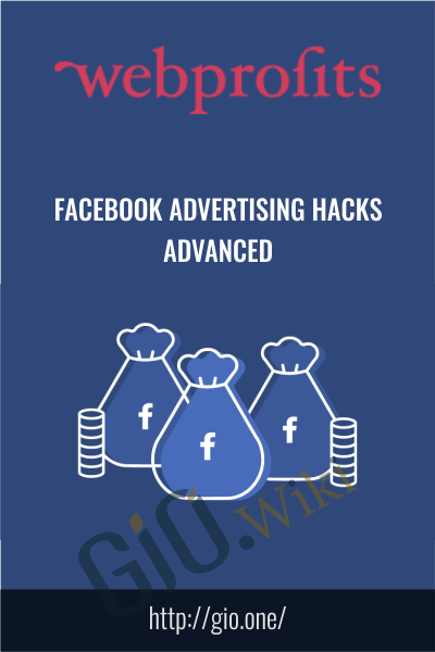 Webprofits – Facebook Advertising Hacks Advanced - Alex Cleanthous