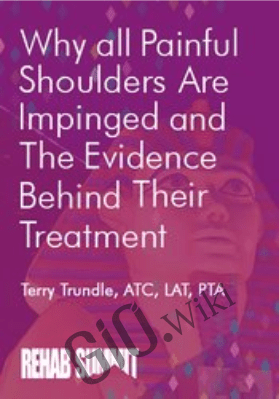Why All Painful Shoulders Are Impinged & the Evidence Behind Their Treatment - Terry Trundle