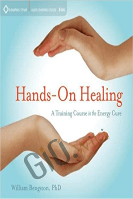 Hands on Healing – A Training Course on Energy Cure – William (Bill) Bengston