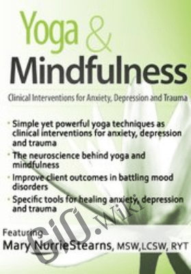 Yoga & Mindfulness: Clinical Interventions for Anxiety, Depression and Trauma - Mary NurrieStearns