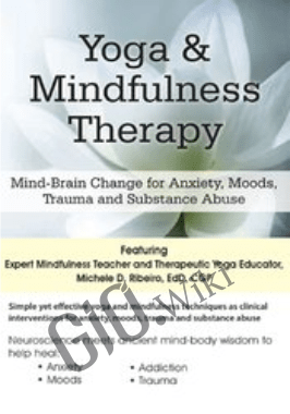 Yoga & Mindfulness Therapy: Mind-Brain Change for Anxiety, Moods, Trauma, and Substance Abuse - Michele D. Ribeiro
