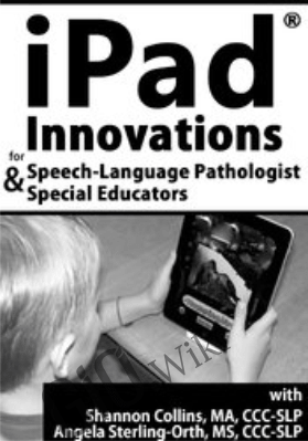 iPad® Innovations for Speech-Language Pathologists & Special Educators - Angie Sterling-Orth &  Shannon Collins
