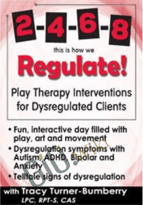 2,4,6,8 This is How We Regulate! Play Therapy Interventions for Dysregulated Clients - Tracy Turner-Bumberry