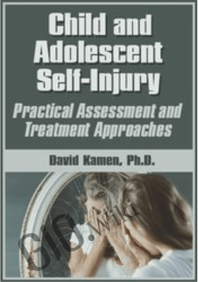 Child and Adolescent Self-Injury: Practical Assessment and Treatment Approaches