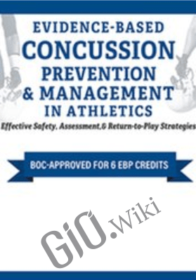 Evidence-Based Concussion Prevention & Management in Athletics: Effective Safety, Assessment, & Return-to-Play Strategies - Rod Walters
