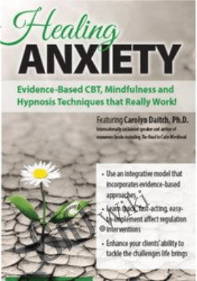 Healing Anxiety: Evidence-Based CBT, Mindfulness and Hypnosis Techniques that Really Work! - Carolyn Daitch
