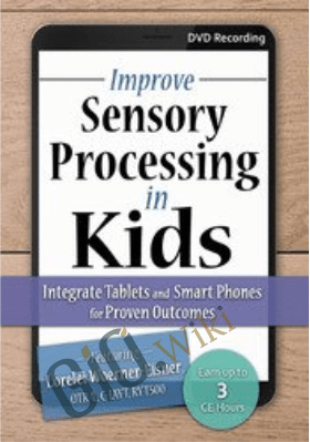 Improve Sensory Processing in Kids: Integrate Tablets and Smart Phones for Proven Outcomes - Lorelei Woerner-Eisner