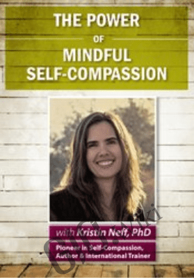 The Power of Mindful Self-Compassion - Kristin Neff