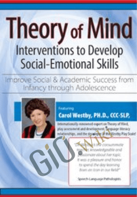 Theory of Mind Interventions to Develop Social-Emotional Skills: Improve Social & Academic Success from Infancy Through Adolescence  - Carol Westby