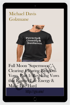 "Full Moon ""Supermoon"" Clearing: Clearing Religious Vows, Part 1: Revoking Vows that Restrict Life Energy & Make Life Hard - Michael Davis Golzmane"