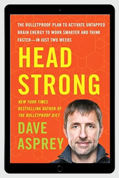Head Strong: The Bulletproof Plan to Activate Untapped Brain Energy to Work Smarter