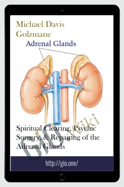 Spiritual Clearing, Psychic Surgery, & Repairing of the Adrenal Glands
