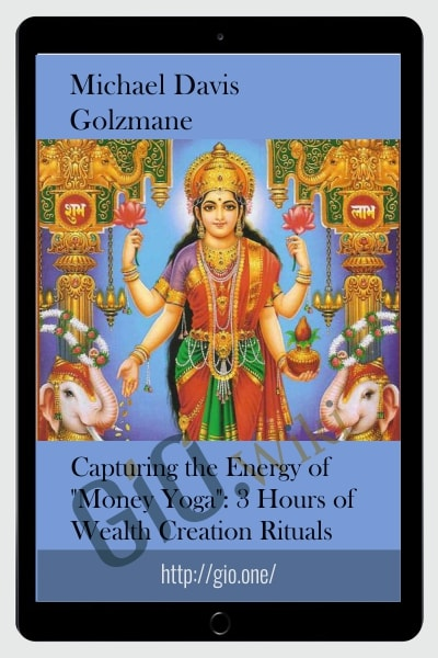"Capturing the Energy of ""Money Yoga"": 3 Hours of Wealth Creation Rituals - Michael Davis Golzmane"