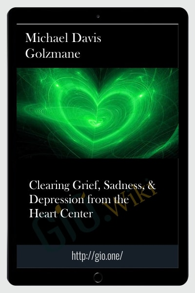 Clearing Grief, Sadness, & Depression from the Heart Center