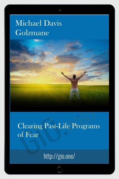 Clearing Past-Life Programs of Fear - Michael Davis Golzmane
