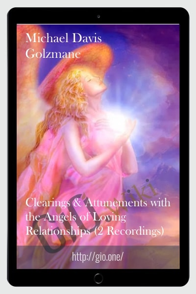 Clearings & Attunements with the Angels of Loving Relationships (2 Recordings)