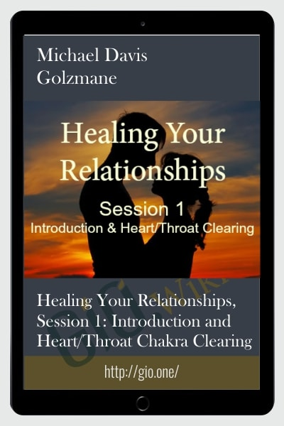 Healing Your Relationships, Session 1: Introduction and Heart/Throat Chakra Clearing