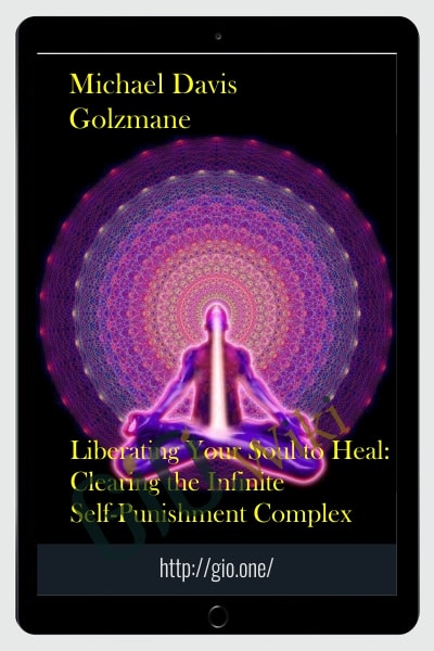 Liberating Your Soul to Heal: Clearing the Infinite Self-Punishment Complex