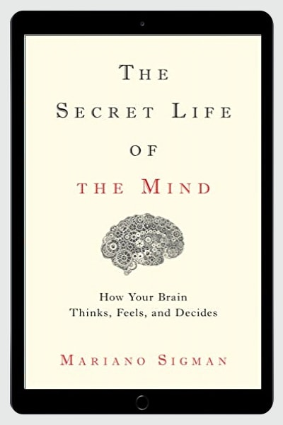 The Secret Life of the Mind: How Your Brain Thinks, Feels, and Decides