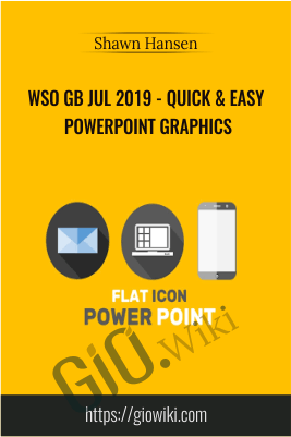 WSO GB Jul 2019 - Quick & Easy PowerPoint Graphics - Shawn Hansen