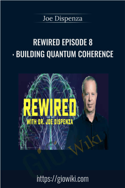 Rewired Episode 8: Building Quantum Coherence - Joe Dispenza